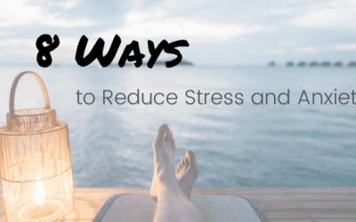 8 Ways to Reduce Stress & Anxiety