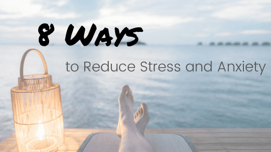 8 Ways to Reduce Stress & Anxiety